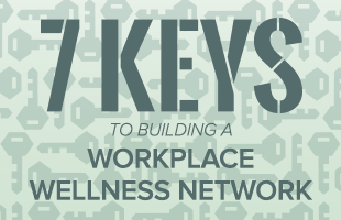 7 Keys To Building A Workplace Wellness Network